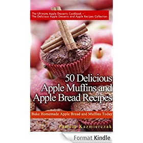 50 Delicious Apple Muffins and Apple Bread Recipes - Bake Homemade Apple Bread and Muffins Today (The Ultimate Apple Desserts Cookbook - The Delicious ... Apple Recipes Collection) (English Edition)