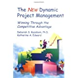 The New Dynamic Project Management : Winning Through the Competitive Advantage