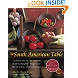 The South American Table: The Flavor and Soul of Authentic Home Cooking from Patagonia to Rio de Janeiro, With...