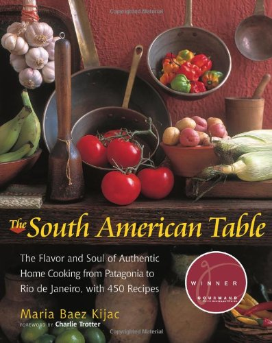 The South American Table: The Flavor and Soul of Authentic Home Cooking from Patagonia to Rio de Janeiro, With 450 Recipes (NYM Series) image