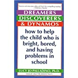 Dreamers, Discoverers & Dynamos: How to Help the Child Who Is Bright, Bored and Having Problems in School (Formerly Titled 'The Edison Trait') ~ Lucy Jo Palladino