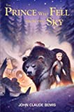 The Prince Who Fell from the SkyTHE PRINCE WHO FELL FROM THE SKY by Bemis, John Claude (Author) on May-22-2012 Hardcover
