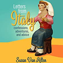 Letters from Italy: Confessions, Adventures, and Advice (       UNABRIDGED) by Susan Van Allen Narrated by Susan Van Allen