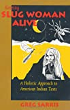 KEEPING SLUG WOMAN ALIVE: A Holistic Approach to American Indian Texts