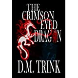 The Crimson-Eyed Dragonby D.M. Trink