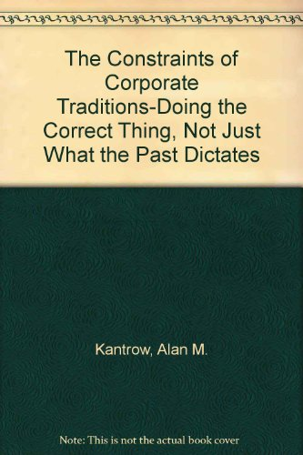 The Constraints of Corporate Traditions-Doing the Correct Thing, Not Just What the Past Dictates PDF