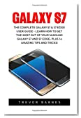 Galaxy S7 & S7 Edge: The Ultimate Galaxy S7 & S7 Edge User Guide - How To Use Galaxy S7, Instructions With Advanced Tips & Tricks And Hidden Galaxy S7 Features! (S7 Edge, Android, Smartphone)