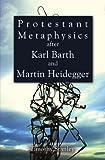 Image of Protestant Metaphysics after Karl Barth and Martin Heidegger:
