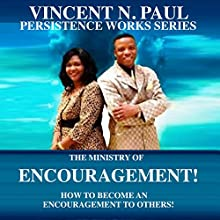 The Ministry Of Encouragement!: How To Become An Encouragement To Others (       UNABRIDGED) by Vincent N. Paul Narrated by Rick Moore