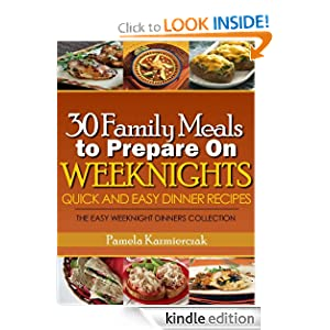 30 Family Meals To Prepare On Weeknights (Quick and Easy Dinner Recipes - The Easy Weeknight Dinners Collection)