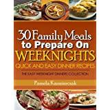 30 Family Meals To Prepare On Weeknights (Quick and Easy Dinner Recipes - The Easy Weeknight Dinners Collection Book 1) ~ Pamela Kazmierczak