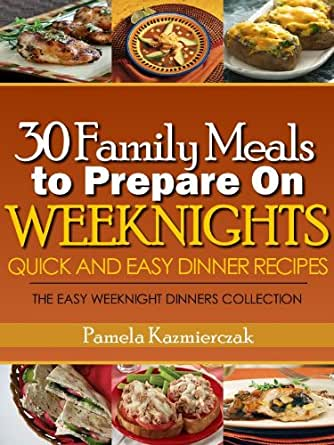30 family meals to prepare on weeknights quick and easy for Quick and easy dinner recipes for family