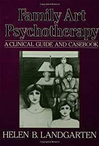 Family Art Psychotherapy: A Clinical Guide And Casebook