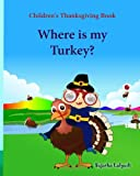 Children s Thanksgiving book: Where is my turkey: Thanksgiving baby book, Thanksgiving books, Thanksgiving baby, Thanksgiving for preschool, Turkey ... (Holiday books for children) (Volume 31)