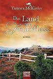 Das Land am Feuerfluss: Roman (Allgemeine Reihe. Bastei Lübbe Taschenbücher)