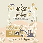 A Horse in the Bathroom: How an Old Stable Became Our Dream Village Home | Derek J. Taylor