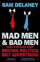 Mad Men and Bad Men: What Happened When British Politics Met Advertising