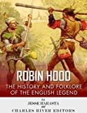 Robin Hood: The History and Folklore of the English Legend