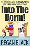 Into The Dorm!: The Busy Moms Guide to Streamline and Stress Less During the Transitions