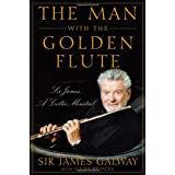 The Man with the Golden Flute: Sir James, a Celtic Minstrelby James Galway