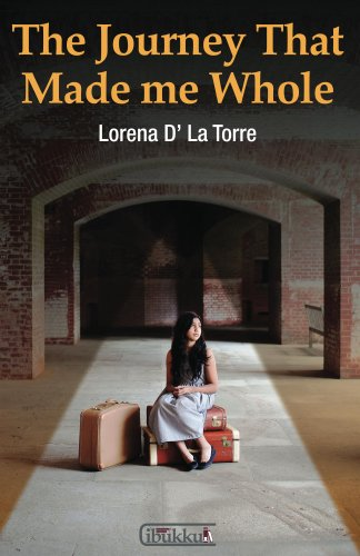 Lorena D' la Torre - The Journey That Made Me Whole: A story about overcoming hardships and growing towards wholeness