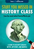 Stuff You Missed in History Class: A Guide to Historys Biggest Myths, Mysteries, and Marvels