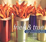 Fried and True: Crispy and Delicious Dishes from Appetizers to Desserts (0811816060) by Rodgers, Rick