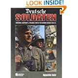 DEUTSCHE SOLDATEN: The Uniforms, Equipment and Personal Effects of the German Soldier 1939-1945