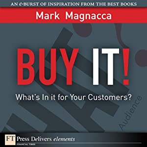 Buy It!: What's in It for Your Customers? | [Mark Magnacca]