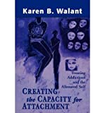 img - for [(Creating the Capacity for Attachment: Treating Addictions and the Alienated Self)] [Author: Karen B. Walant] published on (July, 2002) book / textbook / text book