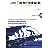 100 Tips for Keyboards You Should Have Been Told Part 1: Part 1by John Dutton