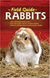 The Field Guide to Rabbits (Field Guide To... (Voyageur Press))