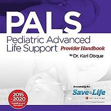 Pediatric Advanced Life Support (PALS) Provider Handbook   Livre audio Auteur(s) : Dr. Karl Disque Narrateur(s) : Guy Thillet