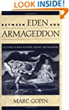 Between Eden and Armageddon: The Future of World Religions, Violence, and Peacemaking