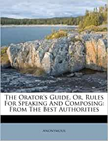 The Orator S Guide Or Rules For Speaking And Composing