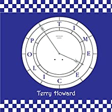 The Time Police (       UNABRIDGED) by Terry Howard Narrated by Gordy Marshall