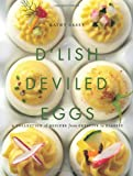 D'Lish Deviled Eggs: A Collection of Recipes from Creative to Classic