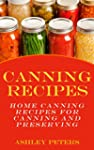 Canning Recipes:  150 Home Canning Re...