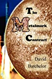 The Metalmark Contract (1612960111) by Batchelor, David