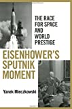 Eisenhower s Sputnik Moment: The Race for Space and World Prestige