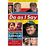 Do As I Say (Not As I Do): Profiles in Liberal Hypocrisy ~ Peter Schweizer