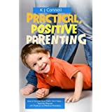 Practical, Positive Parenting: Teaching Respect Using Postive But Effective Discipline ~ K Connell