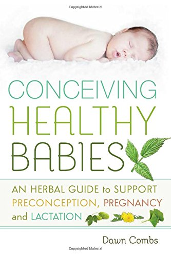 Conceiving Healthy Babies: An Herbal Guide To Support Preconception, Pregnancy And Lactation back-14361