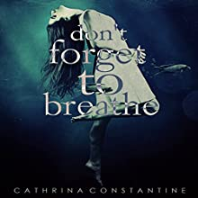 Don't Forget to Breathe Audiobook by Cathrina Constantine Narrated by Caitlin Kelly