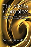 img - for The Midas Complex: How Money Drives Us Crazy and What We Can Do About It by Kipnis Ph.D., Aaron R. (2013) Paperback book / textbook / text book