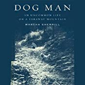 Dog Man: An Uncommon Life on a Faraway Mountain | [Martha Sherrill]