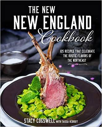 The New New England Cookbook: 125 Recipes That Celebrate the Rustic Flavors of the Northeast