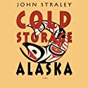 Cold Storage, Alaska (       UNABRIDGED) by John Straley Narrated by Stephen R. Thorne