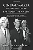 General Walker and the Murder of President Kennedy: The Extensive New Evidence of a Radical-Right Conspiracy