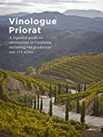Vinologue Priorat: A regional guide to enotourism in Catalonia including 104 producers and 315 wines
